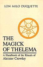 The magick of Thelema : a handbook of the rituals of Aleister Crowley