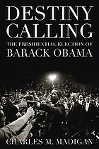 Destiny calling : how the people elected Barack Obama