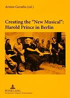 "Creating the ""new musical"" : Harold Prince in Berlin"
