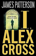 I, Alex Cross : a novel