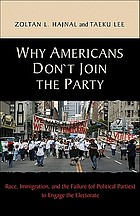 Why Americans don't join the party : race, immigration, and the failure (of political parties) to engage the electorate