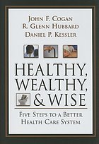 Healthy, wealthy, and wise : five steps to a better health care system