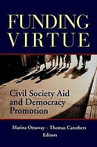 Funding virtue : civil society aid and democracy promotion