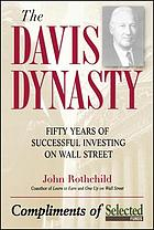 The Davis dynasty : fifty years of successful investing on Wall Street
