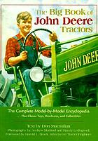 The big book of John Deere tractors : the complete model-by-model encyclopedia, plus classic toys, brochures, and collectibles
