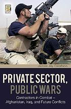 Private sector, public wars : contractors in combat-- Afghanistan, Iraq, and future conflicts