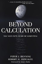 Beyond calculation : the next fifty years of computing