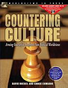 Countering culture : arming yourself to confront non-biblical worldviews