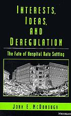 Interests, ideas, and deregulation : the fate of hospital rate setting