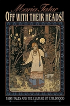 Off with their heads! : fairy tales and the culture of childhood