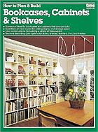 How to plan & build bookcases, cabinets & shelves Bookcases, cabinets & shelves