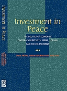 Investment in peace : politics of economic cooperation between Israel, Jordan, and the Palestinian Authority