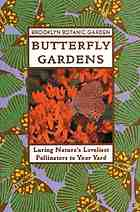 Butterfly gardens : luring nature's loveliest pollinators to your yard