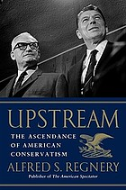 Upstream : the ascendance of American conservatism