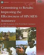 Committing to results : improving the effectiveness of HIV/AIDS assistance : an OED evaluation of the World Bank's assistance for HIV/AIDS control