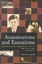 Assassinations and executions : an encyclopedia of political violence, 1865-1986