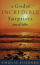 A God of incredible surprises : Jesus of Galilee