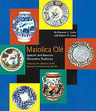 Maiolica olé : Spanish and Mexican decorative traditions featuring the collection of the Museum of International Folk Art