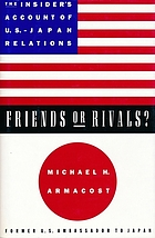 Friends or rivals? : the insider's account of U.S.-Japan relations