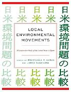 Local environmental movements : a comparative study of the United States and Japan Local environmental movements : a comparative study of the United States and Japan
