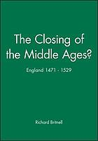 The closing of the Middle Ages? : England, 1471-1529