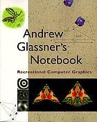 Andrew Glassner's notebook : recreational computer graphics