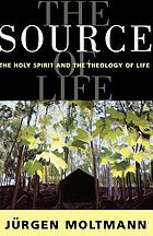 The source of life : the Holy Spirit and the theology of life