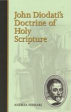 John Diodati's doctrine of holy scripture : considered especially on the basis of his Theses theologicae de Sacra Scriptura of 1596