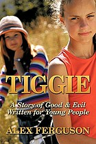 Tiggie : a story of good & evil written for young people