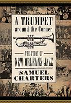 A trumpet around the corner : the story of New Orleans jazz