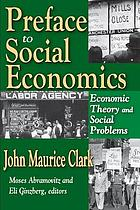 Preface to social economics; essays on economic theory and social problems