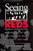 Seeing Reds federal surveillance of radicals in the Pittsburgh mill district, 1917-1921