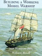 Building a working model warship : HMS Warrior 1860