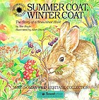 Summer coat, winter coat : the story of a snowshoe hare