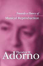 Towards a theory of musical reproduction : notes, a draft, and two schemata