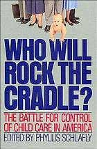 Who will rock the cradle? : the battle for control of child care in America