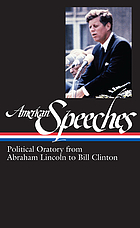 American speeches : political oratory from Abraham Lincoln to Bill Clinton