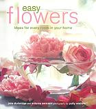Easy flowers : ideas for every room in your home