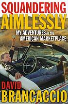 Squandering aimlessly : my adventures in the American marketplaceSquandering aimlessly : on the road with the host of Public Radio's Marketplace