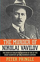 The murder of Nikolai Vavilov : the story of Stalin's persecution of one of the great scientists of the twentieth century