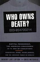 Who owns death? : capital punishment, the American conscience, and the end of executions