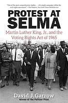 Protest at Selma : Martin Luther King, Jr., and the Voting rights act of 1965
