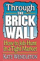 Through the brick wall : how to job hunt in a tight market