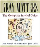Gray matters : the workplace survival guide