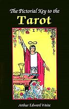 The pictorial key to the tarot : being fragments of a secret tradition under the veil of divination