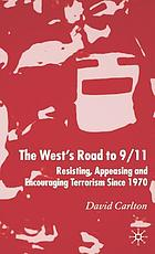 The West's road to 9/11 : resisting, appeasing, and encouraging terrorism since 1970