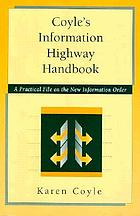 Coyle's information highway handbook : a practical file on the new information order