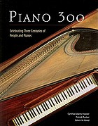 Piano 300 : celebrating three centuries of people and pianos
