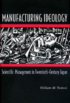 Manufacturing ideology : scientific management in twentieth-century Japan