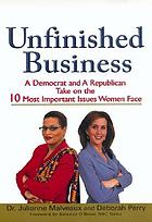 Unfinished business : a Democrat and a Republican take on the 10 most important issues women face